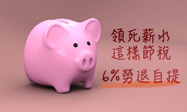 [節稅] 領死薪水也能節所得稅:自提勞退6%年省千元以上